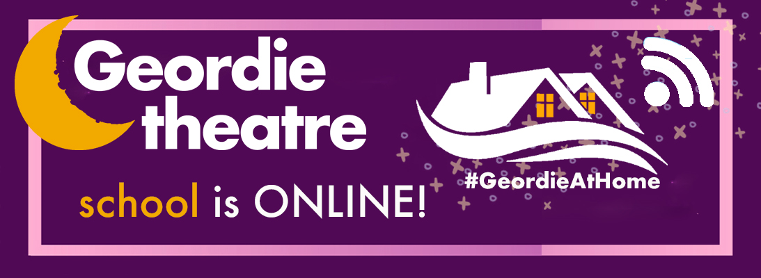 Geordie Theatre School is online! #GeordieAtHome